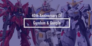Celebrating the 40th Anniversary of Gundam and Gunpla Models!