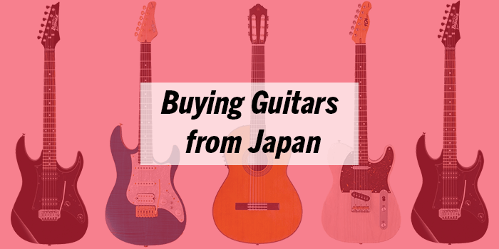 How to Buy Guitars and Guitar Accessories from Japan
