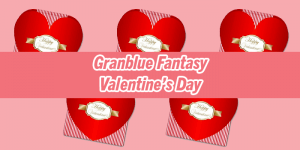 Granblue Fantasy Valentines Day – CyStore Ordering Guide