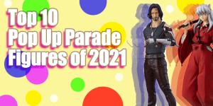 Top 10 Pop Up Parade Figures Released in 2021